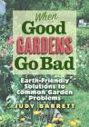 When Good Gardens Go Bad: Earth-Friendly Solutions to Common Garden Problems (W. L. Moody Jr. Natural History Series #57) Cover Image