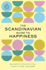 The Scandinavian Guide to Happiness: The Nordic Art of Happy & Balanced Living with Fika, Lagom, Hygge, and More!  Cover Image