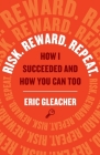 Risk. Reward. Repeat.: How I Succeeded and How You Can Too Cover Image