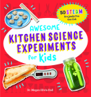 Awesome Kitchen Science Experiments for Kids: 50 Steam Projects You Can Eat! Cover Image