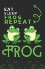 Eat Sleep Frog Repeat: Best Gift for Frog Lovers, 6 x 9 in, 110 pages book for Girl, boys, kids, school, students Cover Image