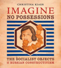 Imagine No Possessions: The Socialist Objects of Russian Constructivism Cover Image