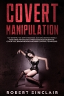 Covert Manipulation: The Secrets, the Art of Reading and Influencing People with Dark Psychology, Persuasion and Deception. Covert NLP, Bra Cover Image