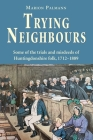 Trying Neighbours: Some of the trials and misdeeds of Huntingdonshire folk, 1712-1889 Cover Image