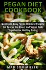 Pegan Diet Cookbook: Quick and Easy Pegan Recipes Bringing the Best of the Paleo and Vegan Diets Together for Healthy Eating Cover Image