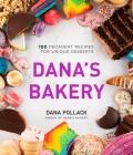 Dana's Bakery: 100 Decadent Recipes for Unique Desserts Cover Image