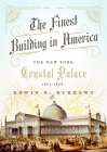 The Finest Building in America: The New York Crystal Palace, 1853-1858 Cover Image