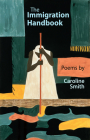 The Immigration Handbook: Poems by Caroline Smith Cover Image