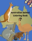 Australian Animal Coloring Book: Australian Animals Coloring Book For Kids /Koala, Kangaroo, Wombats and Other Jolly Australian Animals Cover Image