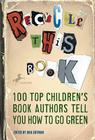 Recycle This Book: 100 Top Children's Book Authors Tell You How to Go Green Cover Image