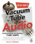 The Tab Guide to Vacuum Tube Audio: Understanding and Building Tube Amps (Tab Electronics) Cover Image