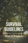 Survival Guidelines: What To Prepare?: Survival Instincts Cover Image