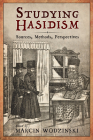 Studying Hasidism: Sources, Methods, Perspectives Cover Image