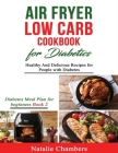 Air Fryer Low Carb Cookbook for Diabetics: Healthy and Delicious Recipes for People with Diabetes Cover Image