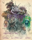 The Dark Crystal Bestiary: The Definitive Guide to the Creatures of Thra (The Dark Crystal: Age of Resistance, The Dark Crystal Book, Fantasy Art Book) Cover Image