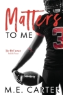 Matters to Me: A College Football Romance (Hart #4) Cover Image
