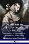 Devotion to St. Anthony of Padua: The Novena of Nine Tuesdays and Prayers in His Honor Cover Image