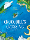 Crocodile's Crossing: A Search for Home Cover Image