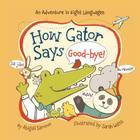 How Gator Says Good-Bye! (Little Traveler) Cover Image