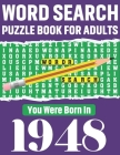 Word Search Puzzle Book: You Were Born In 1948: 80 Large Print Solo time Enjoyment Unique Word Search Brain Game Puzzles Book With Solutions Fo Cover Image