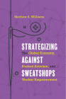 Strategizing against Sweatshops: The Global Economy, Student Activism, and Worker Empowerment Cover Image