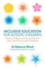 Inclusive Education for Autistic Children: Helping Children and Young People to Learn and Flourish in the Classroom Cover Image