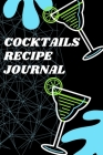 Cocktails Recipe Journal: Cocktail Recipe Book for Bartenders 1.1 Over 110 Pages / Over 110 Recipe; 6 x 9 Size Cover Image