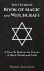 The Ultimate Book of Magic and Witchcraft: A How-To Book on the Practice of Magic Rituals and Spells Cover Image
