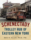 Schenectady: Trolley Hub of Eastern New York (America Through Time) Cover Image