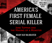 America's First Female Serial Killer: Jane Toppan and the Making of a Monster Cover Image