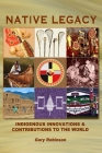 Native Legacy: Indigenous Innovations and Contributions to the World Cover Image