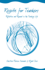 Respite for Teachers: Reflection and Renewal in the Teaching Life Cover Image
