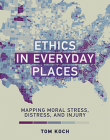 Ethics in Everyday Places: Mapping Moral Stress, Distress, and Injury (Basic Bioethics) Cover Image