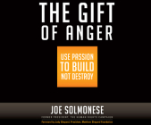 The Gift of Anger: Use Passion to Build Not Destroy Cover Image