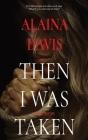 Then I Was Taken: A Memoir Cover Image