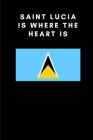 Saint Lucia is where the heart is: Country Flag A5 Notebook to write in with 120 pages Cover Image