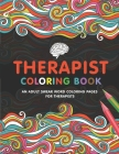 Therapist Coloring Book: A Therapist Life Coloring Book for Adults - A Funny & Inspirational Therapist Adult Coloring Book for Stress Relief & Cover Image