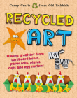 Recycled Art: Making Great Art from Cardboard Boxes, Paper Rolls, Plates, Cups and Egg Cartons Cover Image