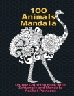 100 Animals Mandala - Unique Coloring Book with Zentangle and Mandala Animal Patterns Cover Image