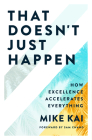 That Doesn't Just Happen: How Excellence Accelerates Everything Cover Image