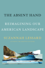 The Absent Hand: Reimagining Our American Landscape Cover Image