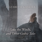 Lois the Witch, and Other Gothic Tales Lib/E Cover Image