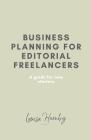 Business Planning for Editorial Freelancers: A Guide for New Starters Cover Image