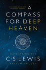 A Compass for Deep Heaven: Navigating the C. S. Lewis Ransom Trilogy Cover Image