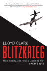 Blitzkrieg: Myth, Reality, and Hitler's Lightning War: France 1940 Cover Image