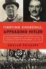 Fighting Churchill, Appeasing Hitler: Neville Chamberlain, Sir Horace Wilson, & Britain's Plight of Appeasement: 1937-1939 Cover Image