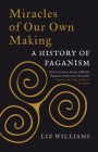 Miracles of Our Own Making: A History of Paganism Cover Image