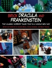 Brick Dracula and Frankenstein: Two Classic Horror Tales Told in a Whole New Way Cover Image