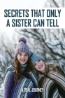Secrets That Only A Sister Can Tell: A Real Journey: Book On Sister Relationships Cover Image