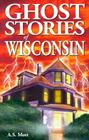 Ghost Stories of Wisconsin Cover Image